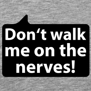 Don't walk me on the nerves | Geh mir nicht auf die Nerven T-Shirts - Premium T-skjorte for menn
