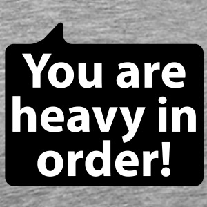 You are heavy in order | Du bist schwer in ordnung T-Shirts - Men's Premium T-Shirt