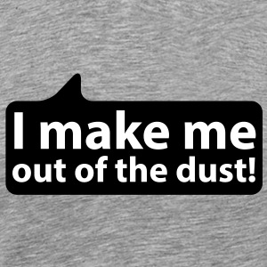 I make me out of the dust | Ich mache mich aus dem Staub T-Shirts - Men's Premium T-Shirt