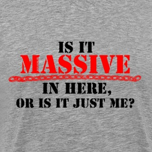 Is It Massive In Here? - Men's Premium T-Shirt