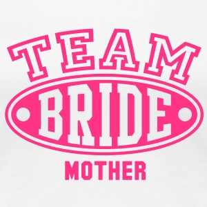 TEAM BRIDE MOTHER T-Shirt - Women's Premium T-Shirt