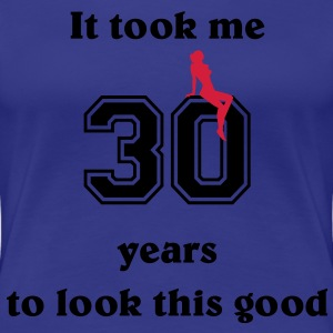 It took me 30 years... T-shirts - Vrouwen Premium T-shirt