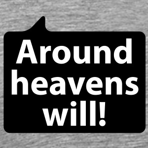 Around heavens will | Um Himmels Willen T-Shirts - Mannen Premium T-shirt