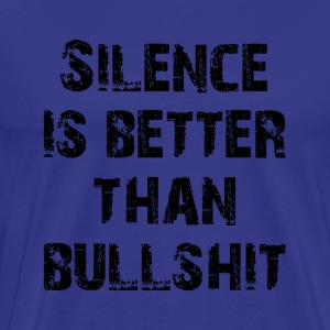 silence is better than bullshit ★ SpiritSpread T-Shirts - Men's Premium T-Shirt