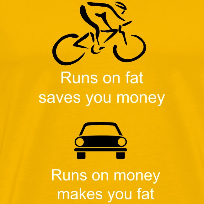 Cars run on money and make you fat