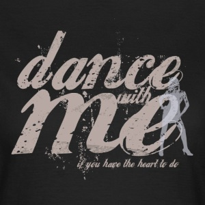 dance with me  - Frauen T-Shirt