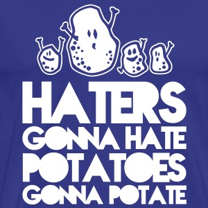 haters gonna hate potatoes gonna potate Koszulki - Koszulka męska Premium