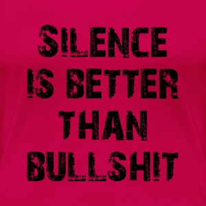 silence is better than bullshit ★ SpiritSpread T-Shirts - Women's Premium T-Shirt