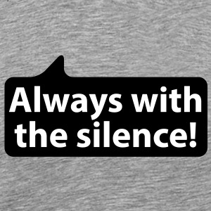Always with the silence | Immer mit der Ruhe T-Shirts - Koszulka męska Premium