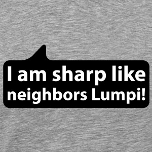 I am sharp like neighbors lumpi | Ich bin scharf wie Nachbars Lumpi T-Shirts - Men's Premium T-Shirt