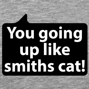 You going up like smiths cat | Du gehst ab wie Schmidts Katze T-Shirts - Herre premium T-shirt