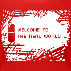 Welcome to the real world - Frauen Premium T-Shirt