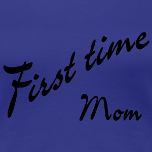 first time Mom T-shirts - Dame premium T-shirt