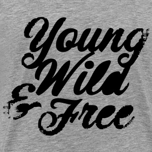 Young, Wild and Free - Männer Premium T-Shirt