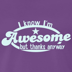 I know I;m AWESOME - but thanks anyway! T-Shirts - Men's Premium T-Shirt