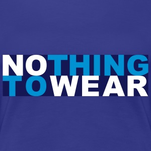Nothing to wear T-shirts - Vrouwen Premium T-shirt