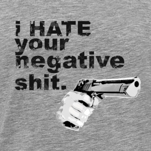 I hate your negative shit with GUN funny gangster  T-Shirts - Men's Premium T-Shirt