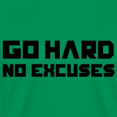 Go Hard. No Excuses. T-Shirts