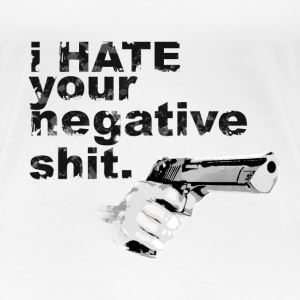 I hate your negative shit with GUN funny gangster  T-Shirts - Women's Premium T-Shirt