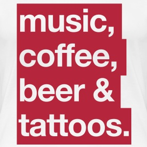Music, Coffee, Beer & Tattos. T-Shirts - Frauen Premium T-Shirt