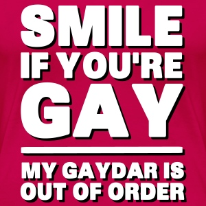 Smile If You're Gay, My Gaydar Is Out of Order T-shirts - Dame premium T-shirt