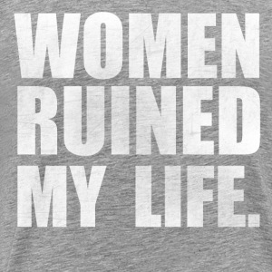 Women ruined my life - Männer Premium T-Shirt