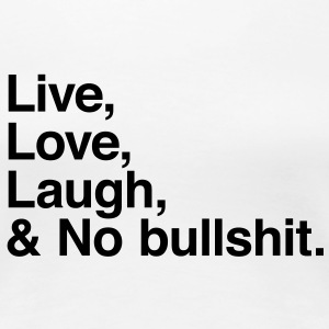 live love laugh and no bullshit T-Shirts - Frauen Premium T-Shirt