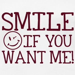 Smile if you want me! T-shirts - Premium-T-shirt dam