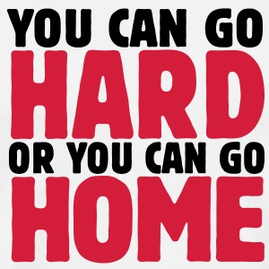 you can go hard or you can go home 2c T-shirts - Mannen Premium T-shirt