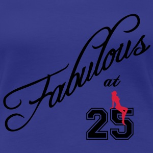 fabulous at 25 T-Shirts - Women's Premium T-Shirt