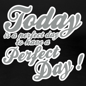today is a perfect day Camisetas - Camiseta premium mujer