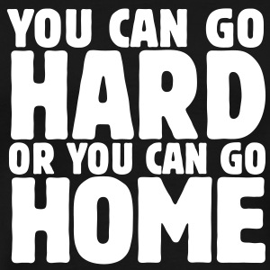 you can go hard or you can go home 1c T-Shirts - Men's Premium T-Shirt