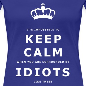Funny Keep Calm, Surrounded by Idiots Slogan - Women's Premium T-Shirt