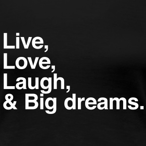 Live Love Laugh and big dreams Camisetas - Camiseta premium mujer