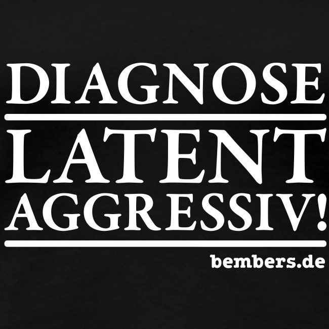 Girlie-Shirt: LATENT AGGRESSIV!