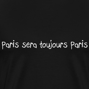 Paris sera toujours Paris T-Shirts - Men's Premium T-Shirt
