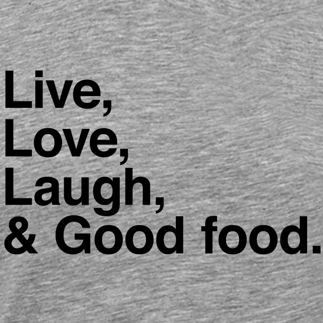 live love laugh and good food
