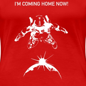 I'M COMING HOME NOW! - Frauen Premium T-Shirt