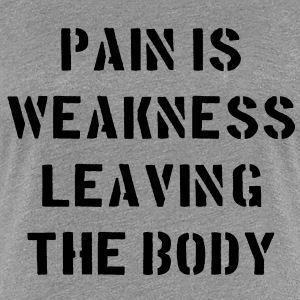 Pain Is Weakness Leaving the Body Koszulki - Koszulka damska Premium