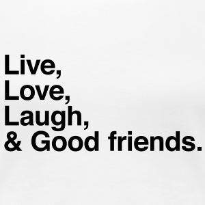 Live Love Laugh and good friends Camisetas - Camiseta premium mujer