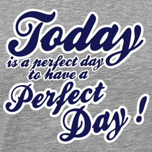 today is a perfect day T-Shirts - Männer Premium T-Shirt