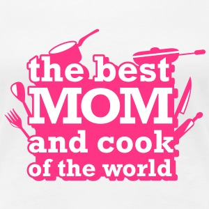 the best mom and cook - Maglietta Premium da donna