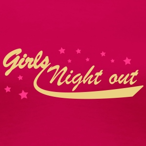 GIRLS NIGHT OUT - Frauen Premium T-Shirt