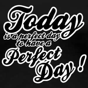 today is a perfect day T-Shirts - Frauen Premium T-Shirt