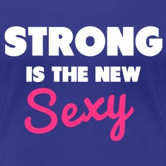 Strong Is the New Sexy T-Shirts