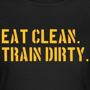 Eat clean. Train dirty. T-Shirts - Women's T-Shirt