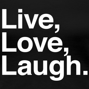 Live love laugh T-shirt - Maglietta Premium da donna
