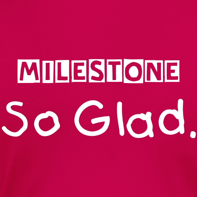 MileStone So Glad