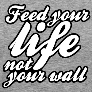 feed your life not your wall T-shirts - Mannen Premium T-shirt
