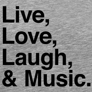 Live love laugh and music T-shirt - Maglietta Premium da uomo